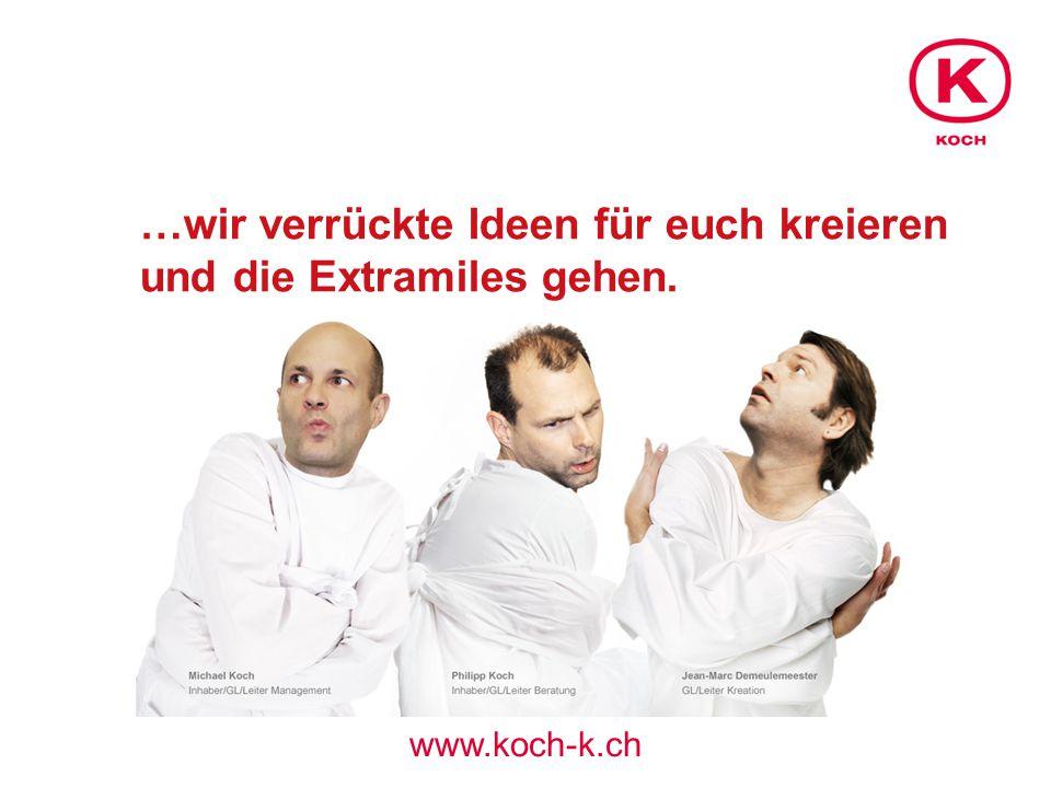 …wir verrückte Ideen für euch kreieren und die Extramiles gehen. www.koch-k.ch