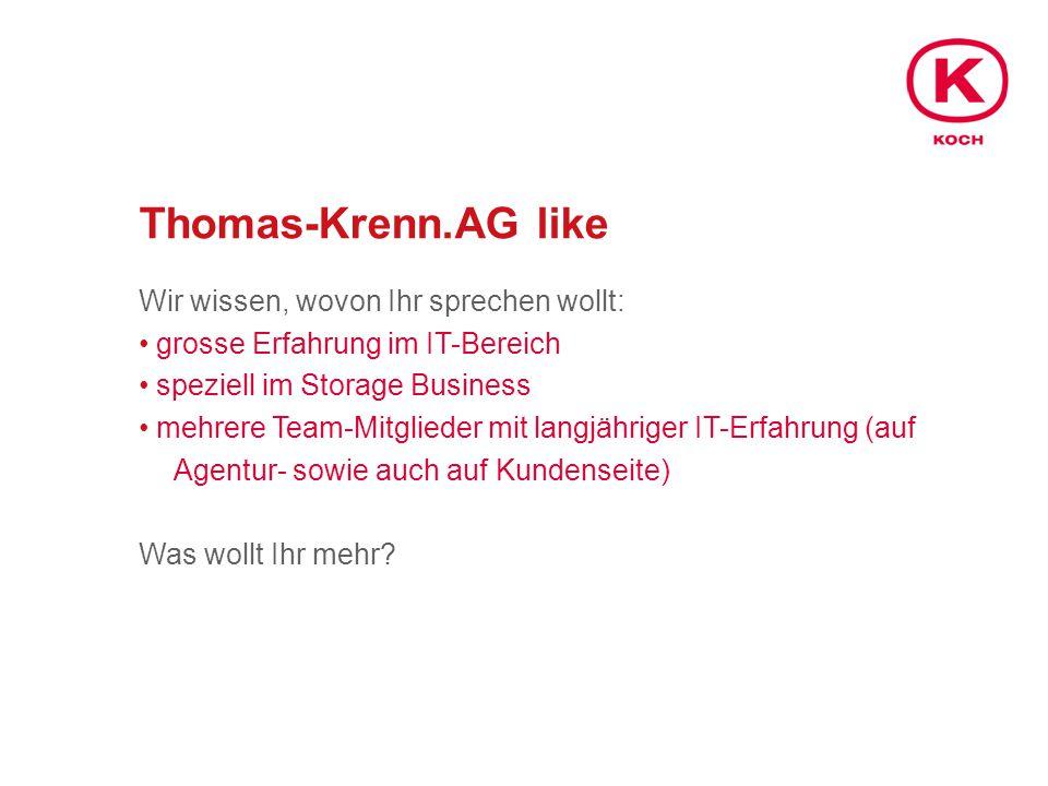 Thomas-Krenn.AG like Wir wissen, wovon Ihr sprechen wollt: grosse Erfahrung im IT-Bereich speziell im Storage Business mehrere Team-Mitglieder mit langjähriger IT-Erfahrung (auf Agentur- sowie auch auf Kundenseite) Was wollt Ihr mehr