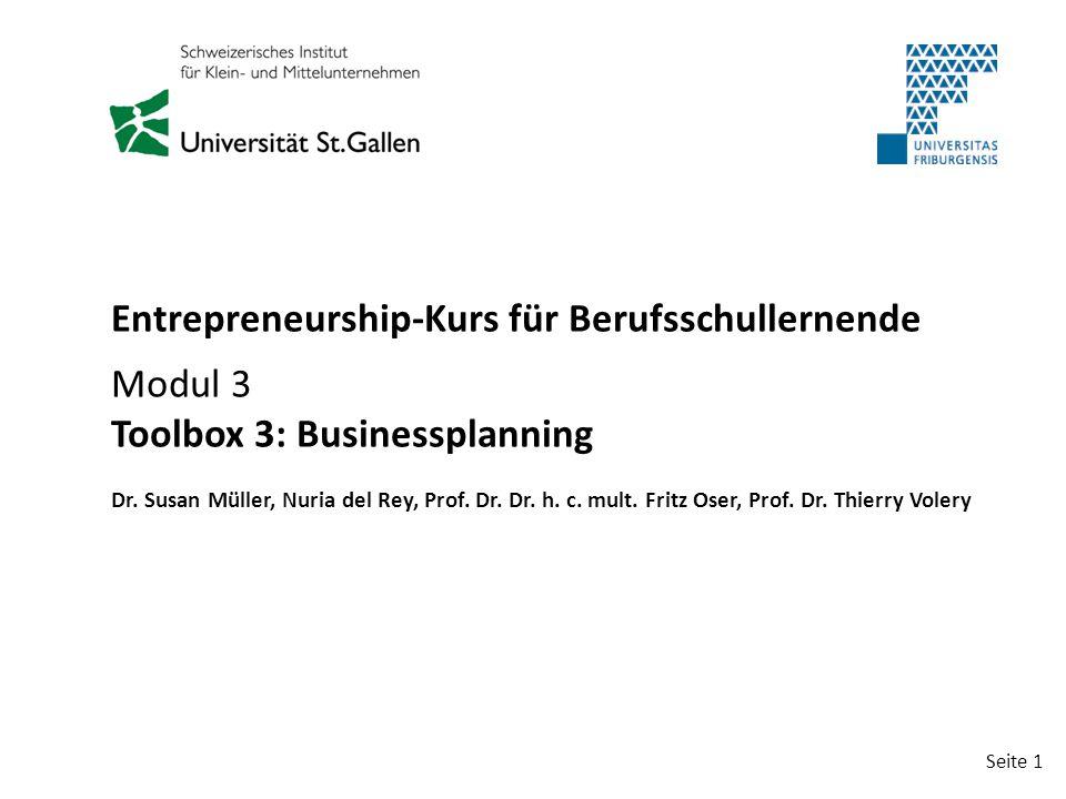 Seite 1 Entrepreneurship-Kurs für Berufsschullernende Modul 3 Toolbox 3: Businessplanning Dr. Susan Müller, Nuria del Rey, Prof. Dr. Dr. h. c. mult. F