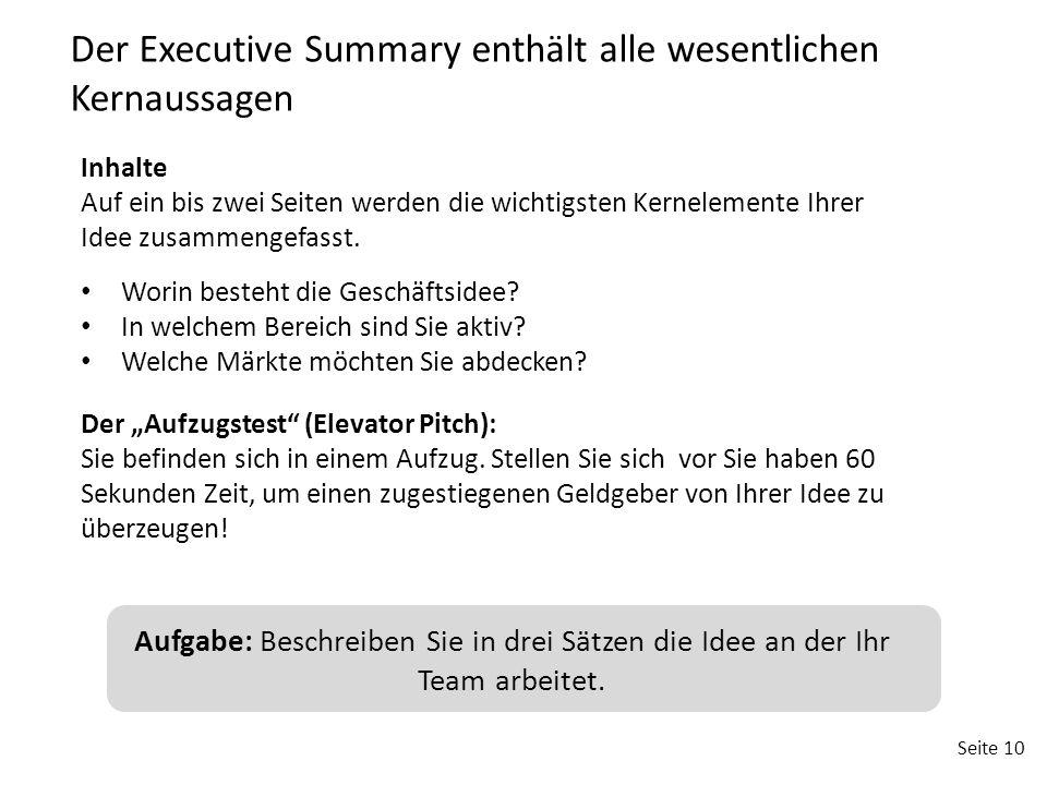 Seite 10 Der Executive Summary enthält alle wesentlichen Kernaussagen I nhalte Auf ein bis zwei Seiten werden die wichtigsten Kernelemente Ihrer Idee