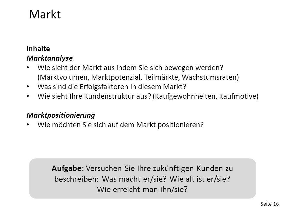 Seite 16 Markt Inhalte Marktanalyse Wie sieht der Markt aus indem Sie sich bewegen werden? (Marktvolumen, Marktpotenzial, Teilmärkte, Wachstumsraten)
