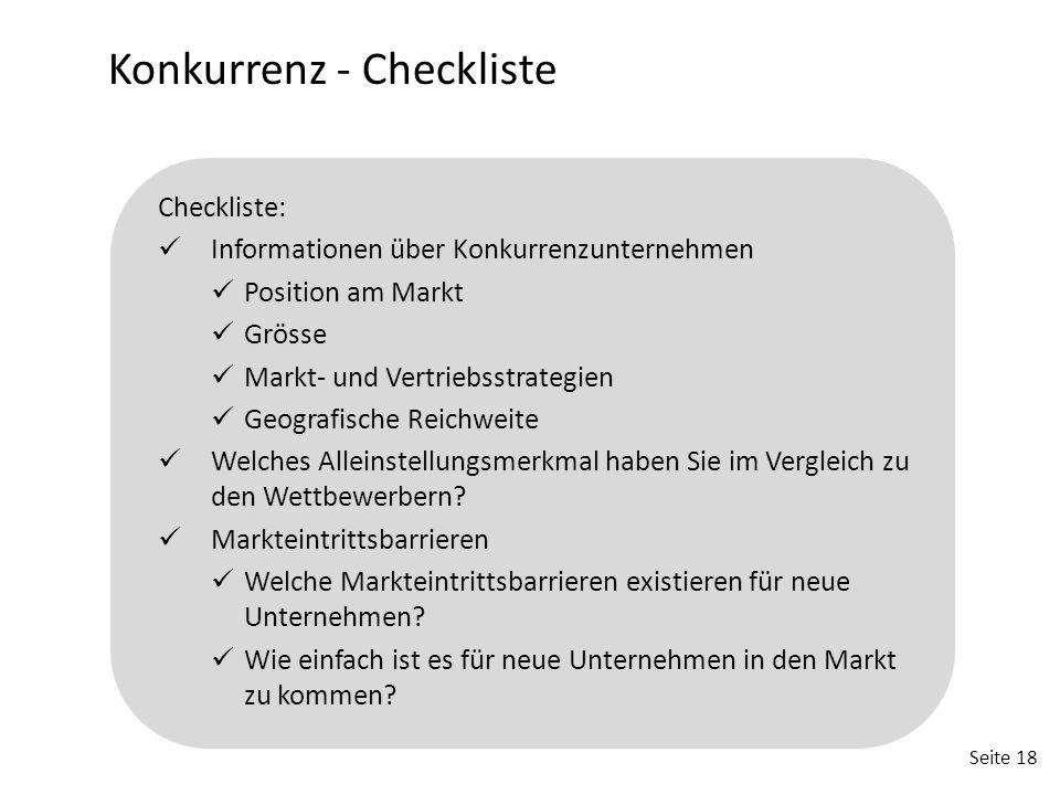 Seite 18 Checkliste: Informationen über Konkurrenzunternehmen Position am Markt Grösse Markt- und Vertriebsstrategien Geografische Reichweite Welches