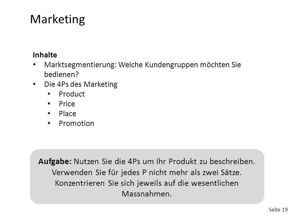 Seite 19 Marketing Inhalte Marktsegmentierung: Welche Kundengruppen möchten Sie bedienen? Die 4Ps des Marketing Product Price Place Promotion Aufgabe:
