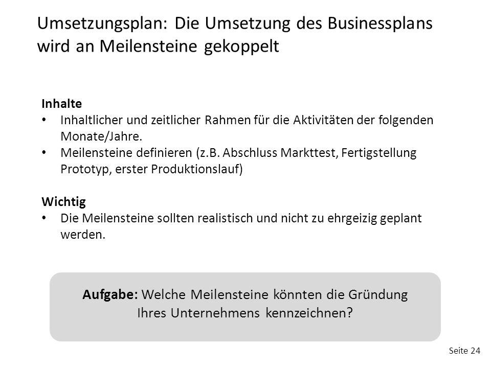 Seite 24 Umsetzungsplan: Die Umsetzung des Businessplans wird an Meilensteine gekoppelt Inhalte Inhaltlicher und zeitlicher Rahmen für die Aktivitäten