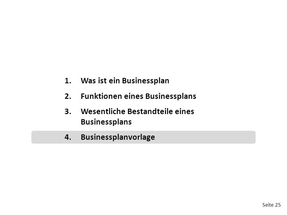 Seite 25 1.Was ist ein Businessplan 2.Funktionen eines Businessplans 3.Wesentliche Bestandteile eines Businessplans 4.Businessplanvorlage