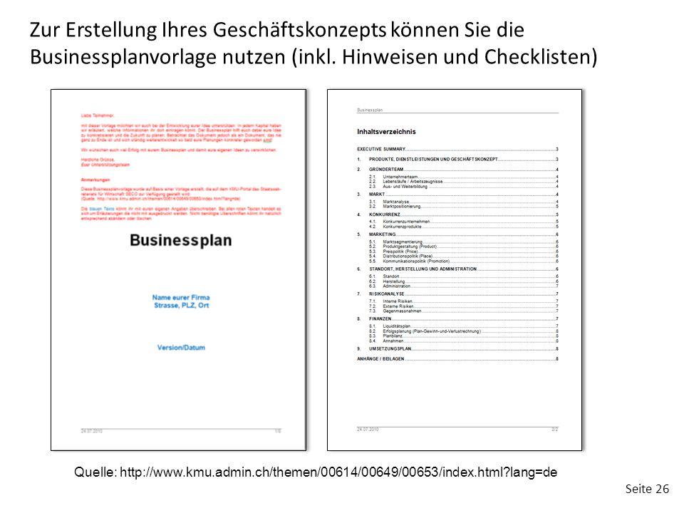 Seite 26 Zur Erstellung Ihres Geschäftskonzepts können Sie die Businessplanvorlage nutzen (inkl. Hinweisen und Checklisten) Quelle: http://www.kmu.adm