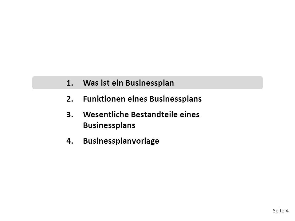 Seite 4 1.Was ist ein Businessplan 2.Funktionen eines Businessplans 3.Wesentliche Bestandteile eines Businessplans 4.Businessplanvorlage