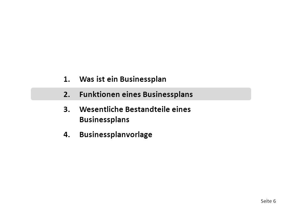 Seite 6 1.Was ist ein Businessplan 2.Funktionen eines Businessplans 3.Wesentliche Bestandteile eines Businessplans 4.Businessplanvorlage