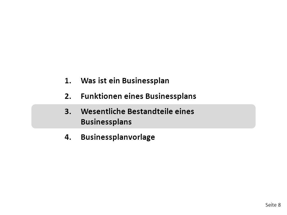 Seite 8 1.Was ist ein Businessplan 2.Funktionen eines Businessplans 3.Wesentliche Bestandteile eines Businessplans 4.Businessplanvorlage