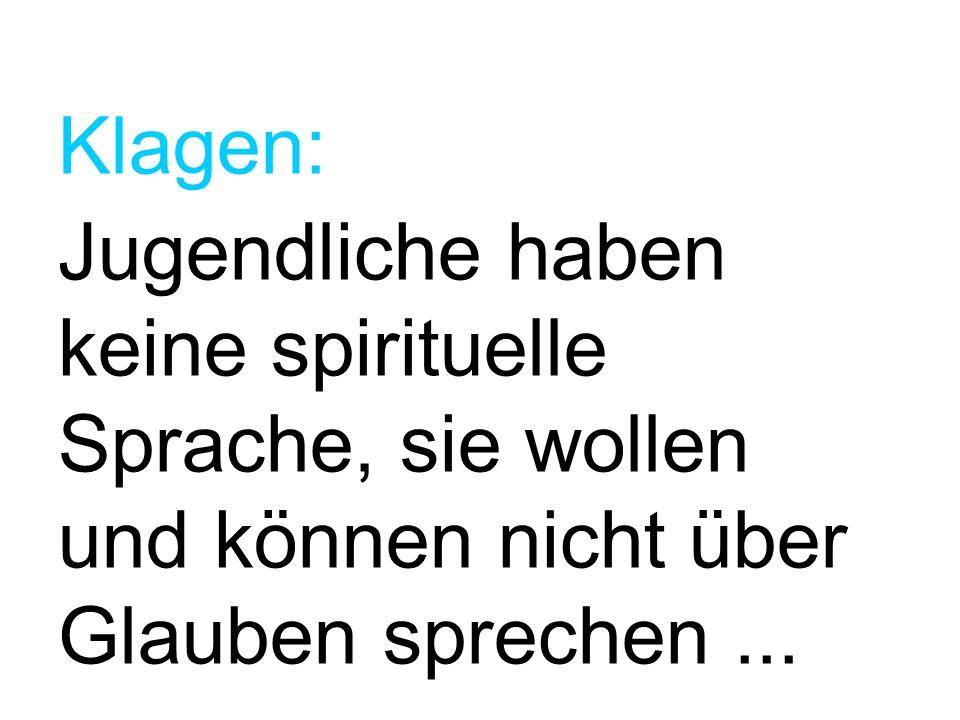 Klagen: Jugendliche haben keine spirituelle Sprache, sie wollen und können nicht über Glauben sprechen...