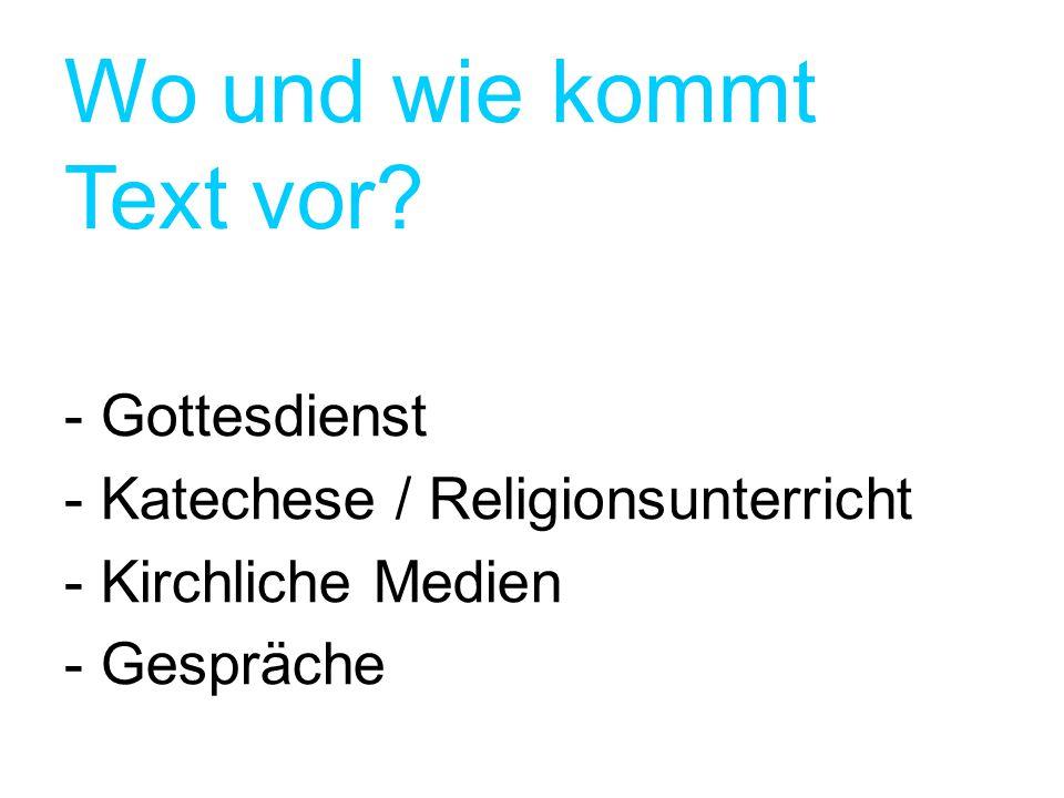Wo und wie kommt Text vor? - Gottesdienst - Katechese / Religionsunterricht - Kirchliche Medien - Gespräche