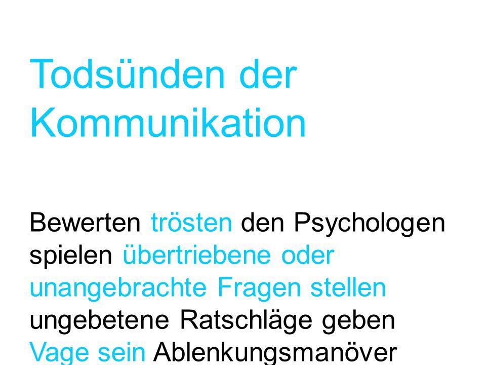 Todsünden der Kommunikation Bewerten trösten den Psychologen spielen übertriebene oder unangebrachte Fragen stellen ungebetene Ratschläge geben Vage s