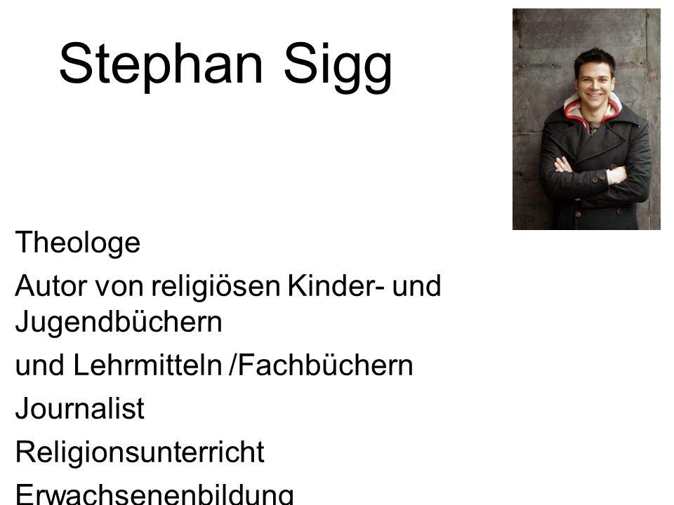 Stephan Sigg Theologe Autor von religiösen Kinder- und Jugendbüchern und Lehrmitteln /Fachbüchern Journalist Religionsunterricht Erwachsenenbildung