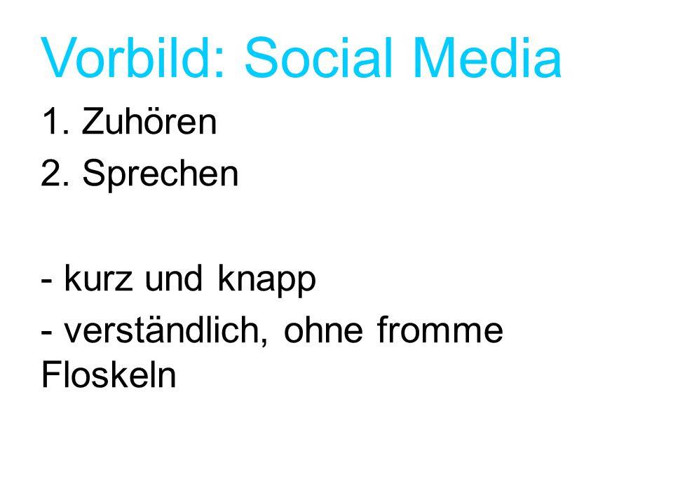 Vorbild: Social Media 1. Zuhören 2. Sprechen - kurz und knapp - verständlich, ohne fromme Floskeln