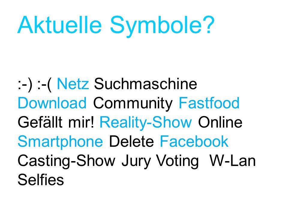 Aktuelle Symbole? :-) :-( Netz Suchmaschine Download Community Fastfood Gefällt mir! Reality-Show Online Smartphone Delete Facebook Casting-Show Jury