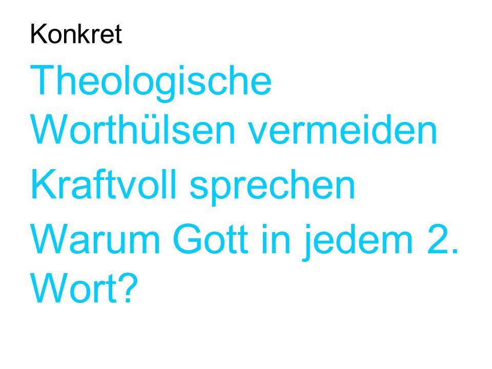 Konkret Theologische Worthülsen vermeiden Kraftvoll sprechen Warum Gott in jedem 2. Wort?