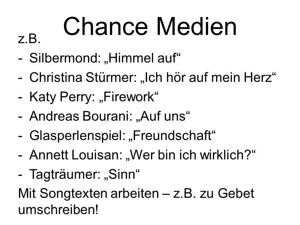 """Chance Medien z.B. -Silbermond: """"Himmel auf"""" -Christina Stürmer: """"Ich hör auf mein Herz"""" -Katy Perry: """"Firework"""" -Andreas Bourani: """"Auf uns"""" -Glasperl"""