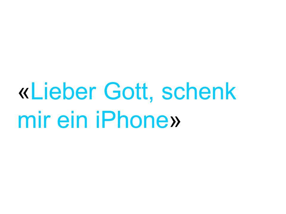 «Lieber Gott, schenk mir ein iPhone»