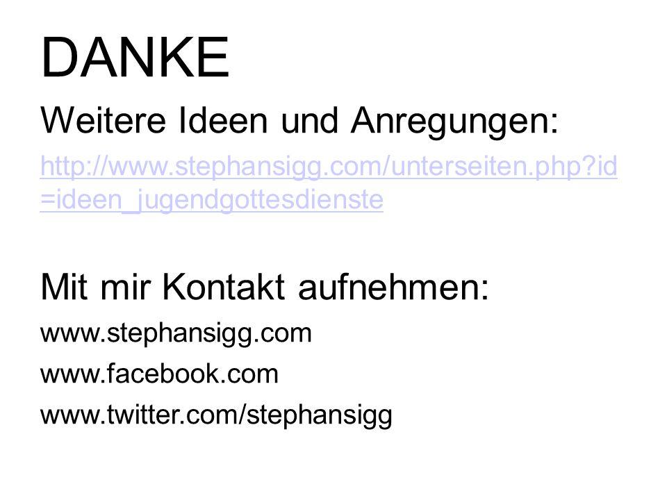 DANKE Weitere Ideen und Anregungen: http://www.stephansigg.com/unterseiten.php?id =ideen_jugendgottesdienste Mit mir Kontakt aufnehmen: www.stephansig