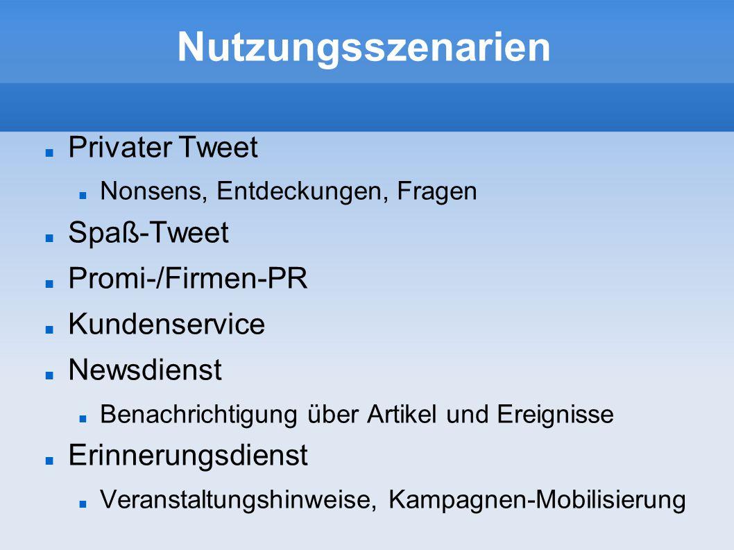 Nutzungsszenarien Privater Tweet Nonsens, Entdeckungen, Fragen Spaß-Tweet Promi-/Firmen-PR Kundenservice Newsdienst Benachrichtigung über Artikel und