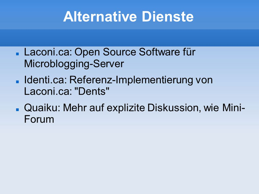Alternative Dienste Laconi.ca: Open Source Software für Microblogging-Server Identi.ca: Referenz-Implementierung von Laconi.ca: Dents Quaiku: Mehr auf explizite Diskussion, wie Mini- Forum