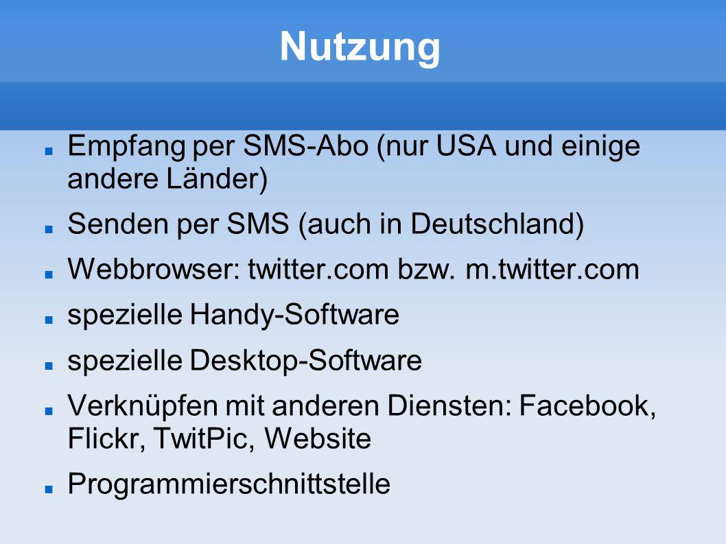 Nutzung Empfang per SMS-Abo (nur USA und einige andere Länder) Senden per SMS (auch in Deutschland) Webbrowser: twitter.com bzw. m.twitter.com speziel