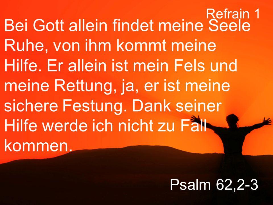 Psalm 62,2-3 Bei Gott allein findet meine Seele Ruhe, von ihm kommt meine Hilfe.