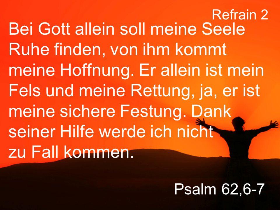 Psalm 62,6-7 Bei Gott allein soll meine Seele Ruhe finden, von ihm kommt meine Hoffnung.