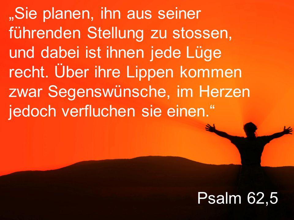 """Psalm 62,5 """"Sie planen, ihn aus seiner führenden Stellung zu stossen, und dabei ist ihnen jede Lüge recht."""