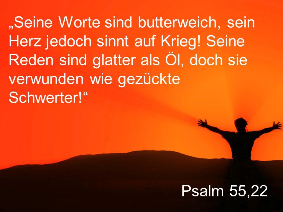 """Psalm 55,22 """"Seine Worte sind butterweich, sein Herz jedoch sinnt auf Krieg."""