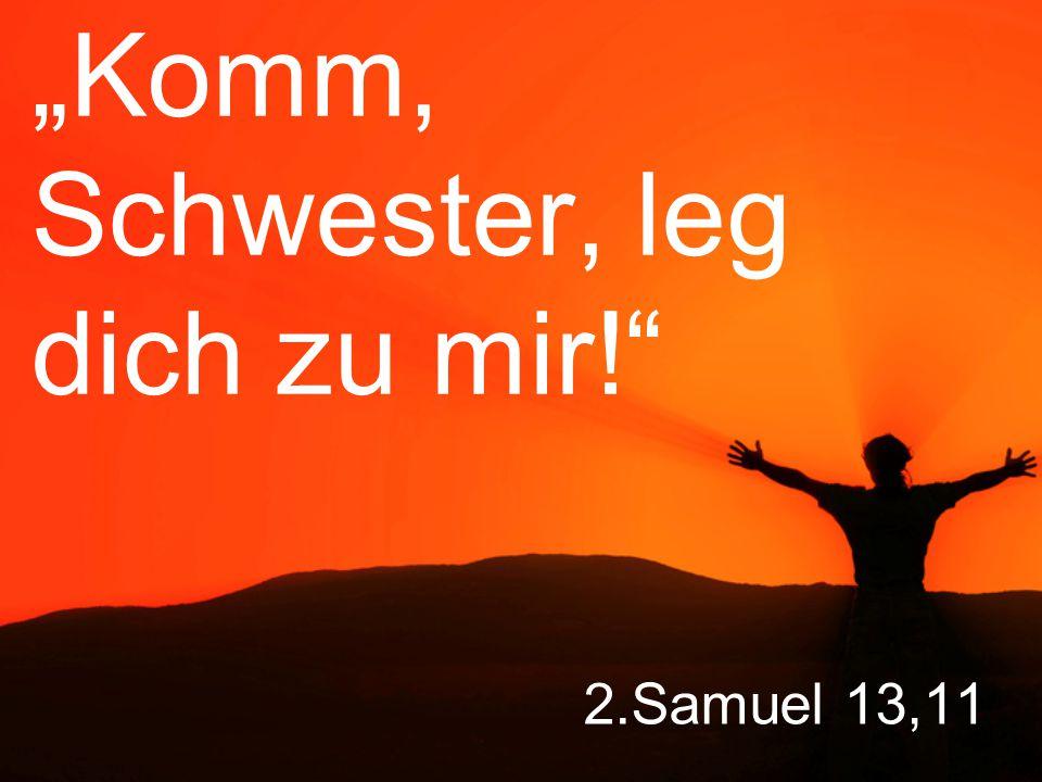 """2.Samuel 13,11 """"Komm, Schwester, leg dich zu mir!"""