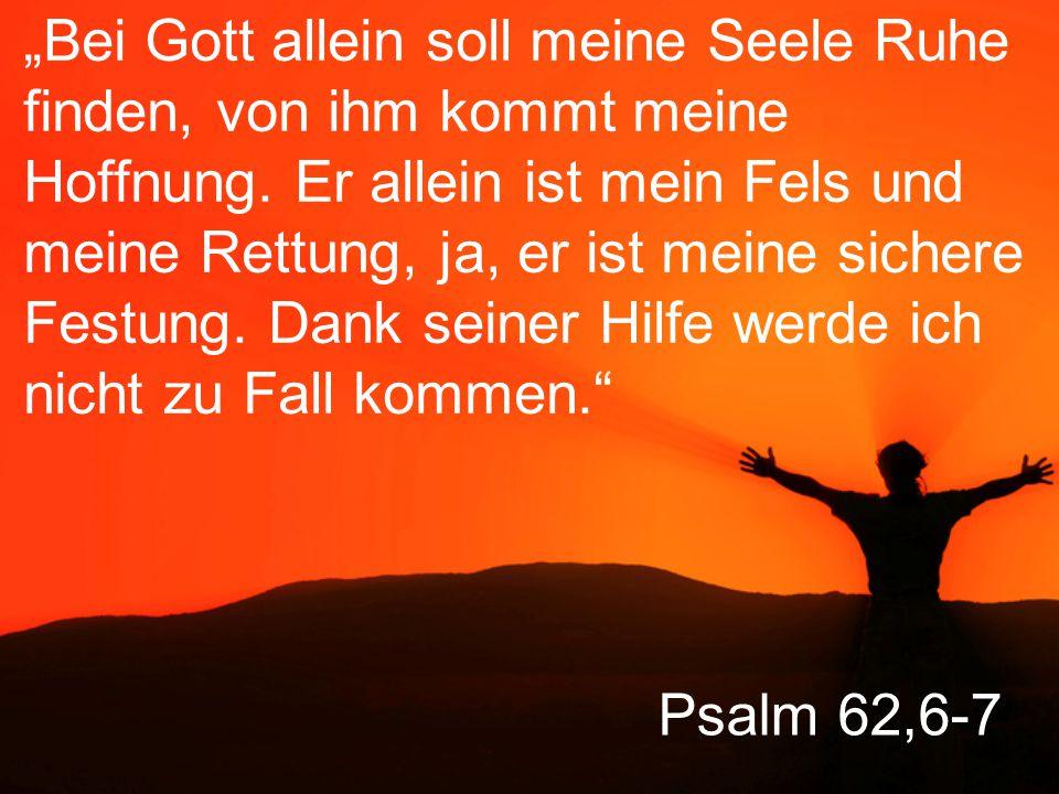 """Psalm 62,6-7 """"Bei Gott allein soll meine Seele Ruhe finden, von ihm kommt meine Hoffnung."""