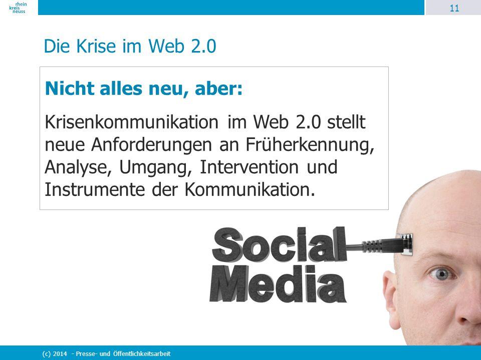 11 (c) 2014 - Presse- und Öffentlichkeitsarbeit Die Krise im Web 2.0 Nicht alles neu, aber: Krisenkommunikation im Web 2.0 stellt neue Anforderungen a