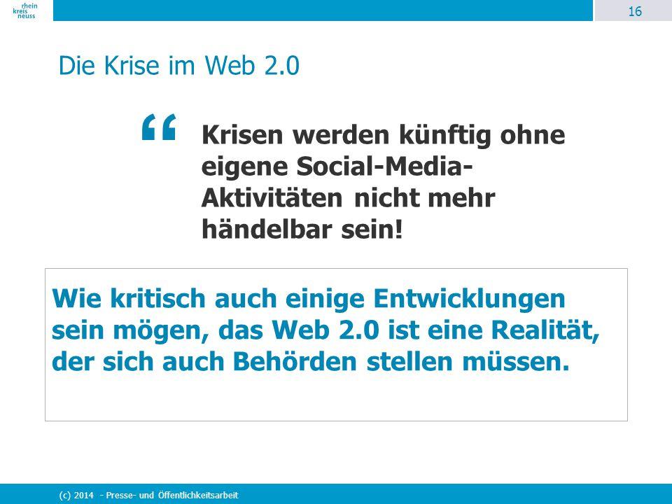 16 (c) 2014 - Presse- und Öffentlichkeitsarbeit Die Krise im Web 2.0 Krisen werden künftig ohne eigene Social-Media- Aktivitäten nicht mehr händelbar