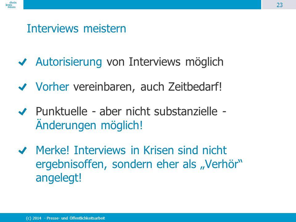 23 (c) 2014 - Presse- und Öffentlichkeitsarbeit Interviews meistern Autorisierung von Interviews möglich Vorher vereinbaren, auch Zeitbedarf! Punktuel