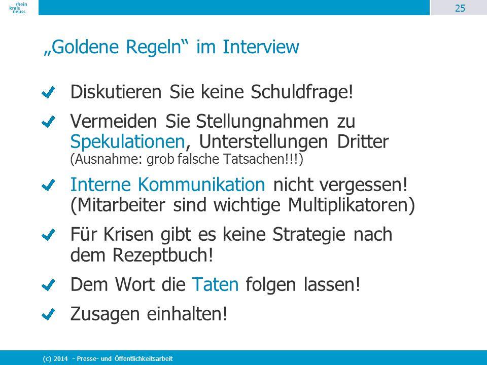 """25 (c) 2014 - Presse- und Öffentlichkeitsarbeit """"Goldene Regeln"""" im Interview Diskutieren Sie keine Schuldfrage! Vermeiden Sie Stellungnahmen zu Speku"""