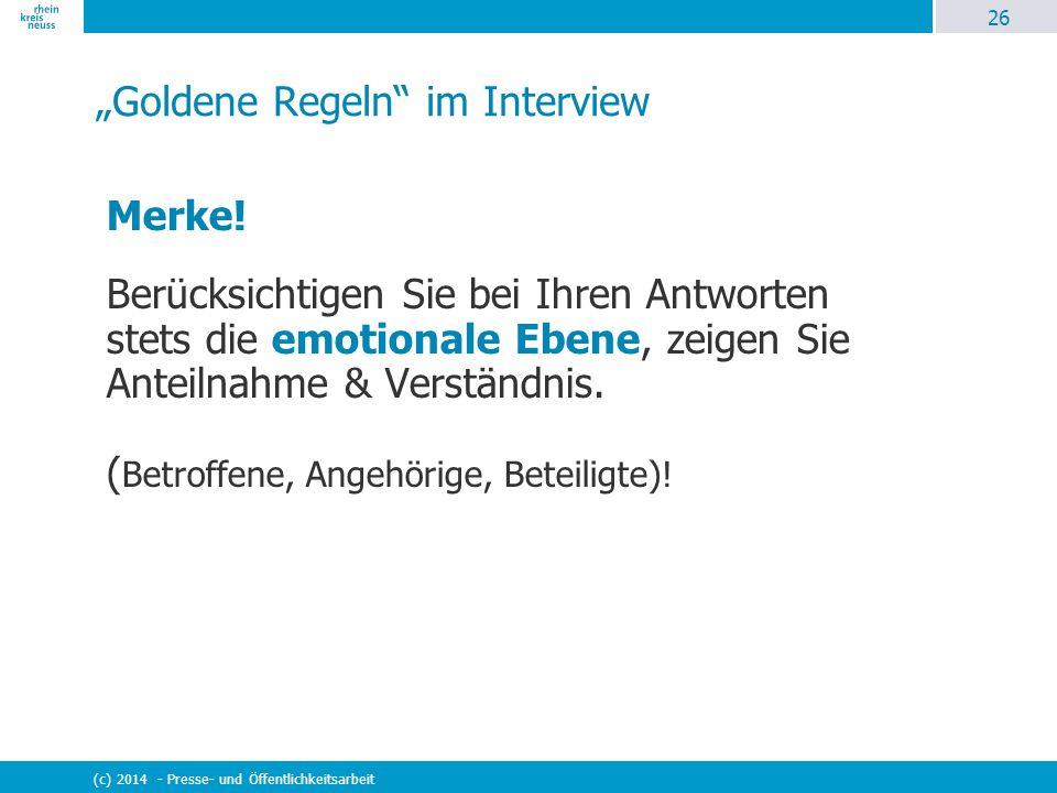 """26 (c) 2014 - Presse- und Öffentlichkeitsarbeit """"Goldene Regeln"""" im Interview Merke! Berücksichtigen Sie bei Ihren Antworten stets die emotionale Eben"""