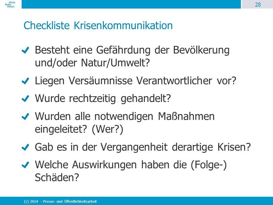 28 (c) 2014 - Presse- und Öffentlichkeitsarbeit Checkliste Krisenkommunikation Besteht eine Gefährdung der Bevölkerung und/oder Natur/Umwelt? Liegen V