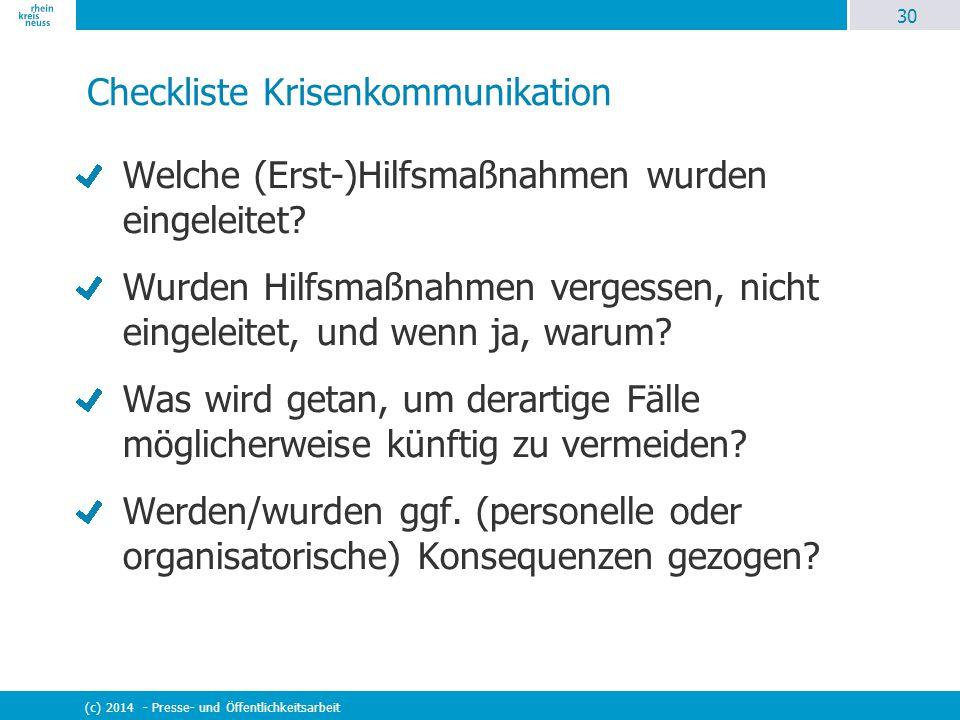 30 (c) 2014 - Presse- und Öffentlichkeitsarbeit Checkliste Krisenkommunikation Welche (Erst-)Hilfsmaßnahmen wurden eingeleitet? Wurden Hilfsmaßnahmen