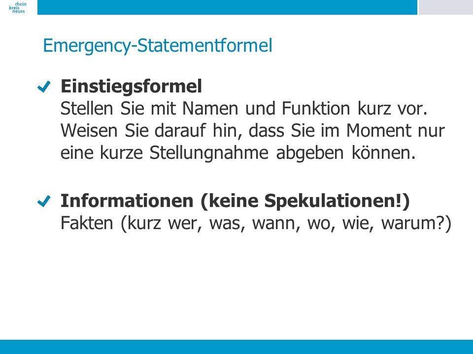Emergency-Statementformel Einstiegsformel Stellen Sie mit Namen und Funktion kurz vor. Weisen Sie darauf hin, dass Sie im Moment nur eine kurze Stellu