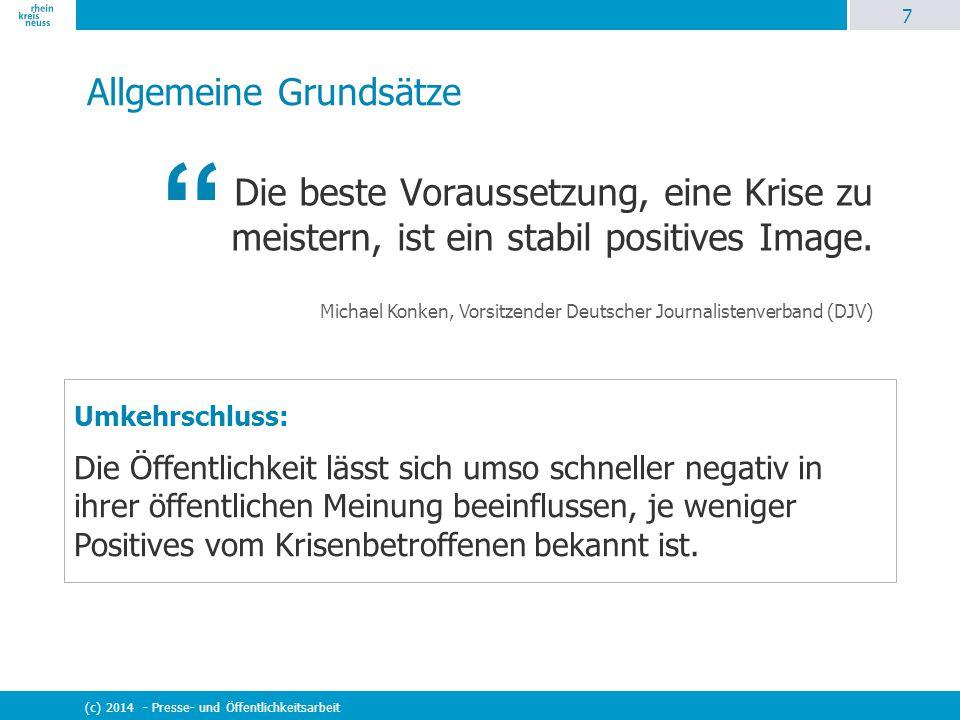 7 (c) 2014 - Presse- und Öffentlichkeitsarbeit Allgemeine Grundsätze Die beste Voraussetzung, eine Krise zu meistern, ist ein stabil positives Image.