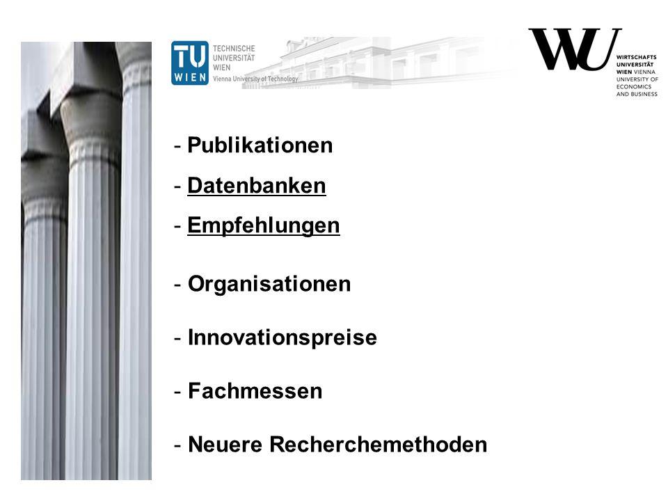 - Publikationen - Datenbanken - Empfehlungen - Organisationen - Innovationspreise - Fachmessen - Neuere Recherchemethoden