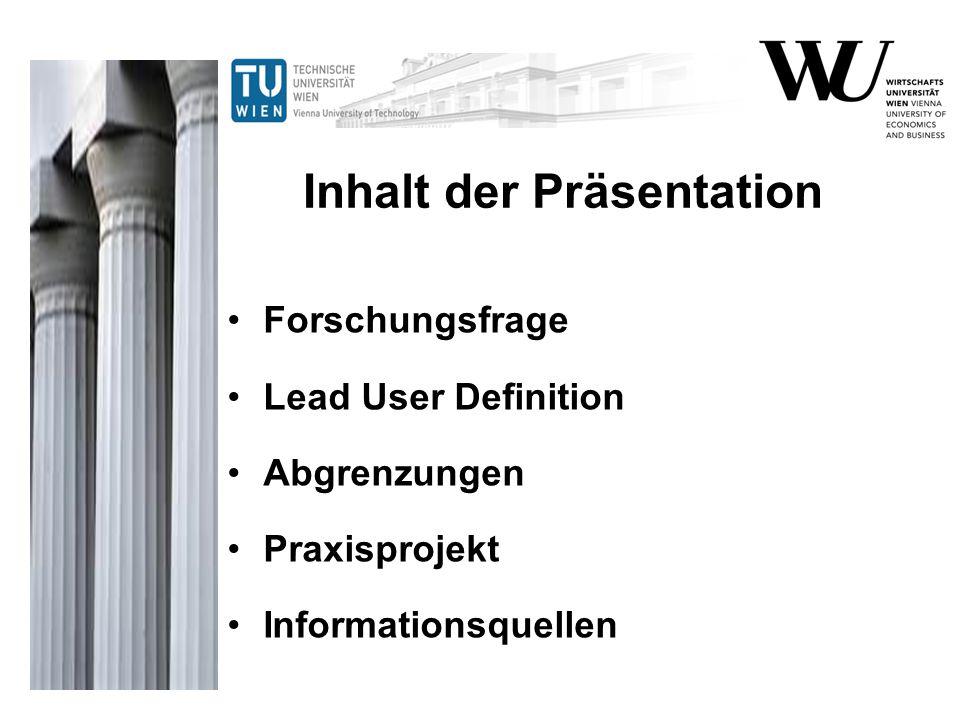 Inhalt der Präsentation Forschungsfrage Lead User Definition Abgrenzungen Praxisprojekt Informationsquellen