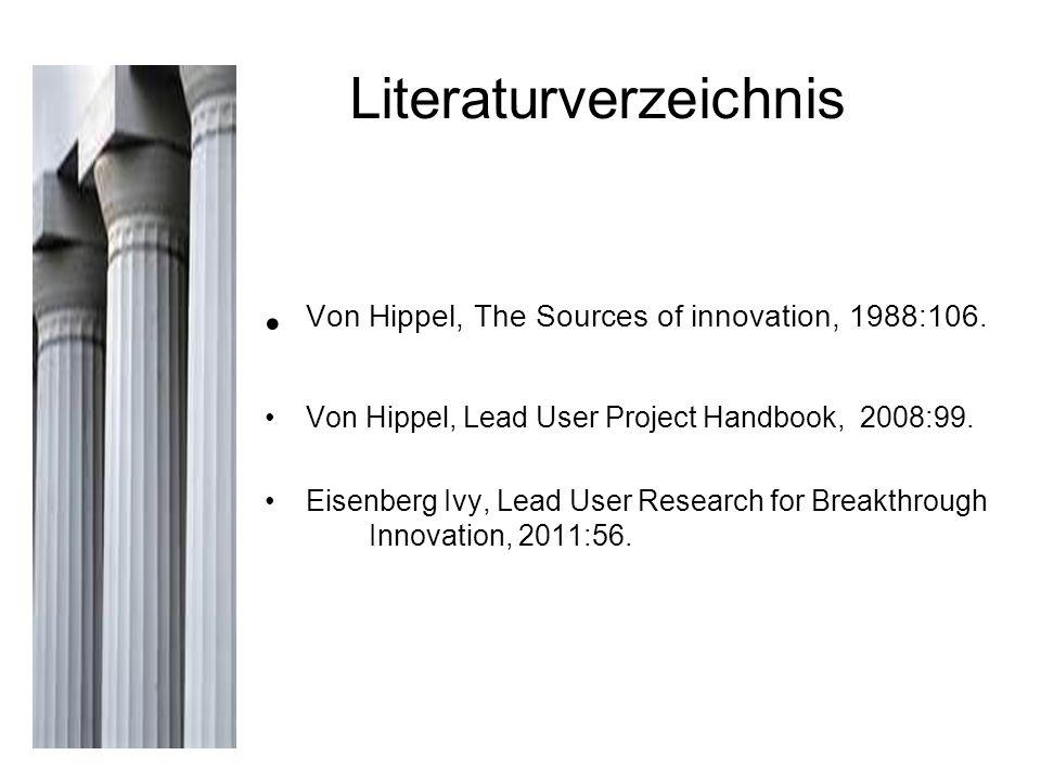 Literaturverzeichnis Von Hippel, The Sources of innovation, 1988:106. Von Hippel, Lead User Project Handbook, 2008:99. Eisenberg Ivy, Lead User Resear