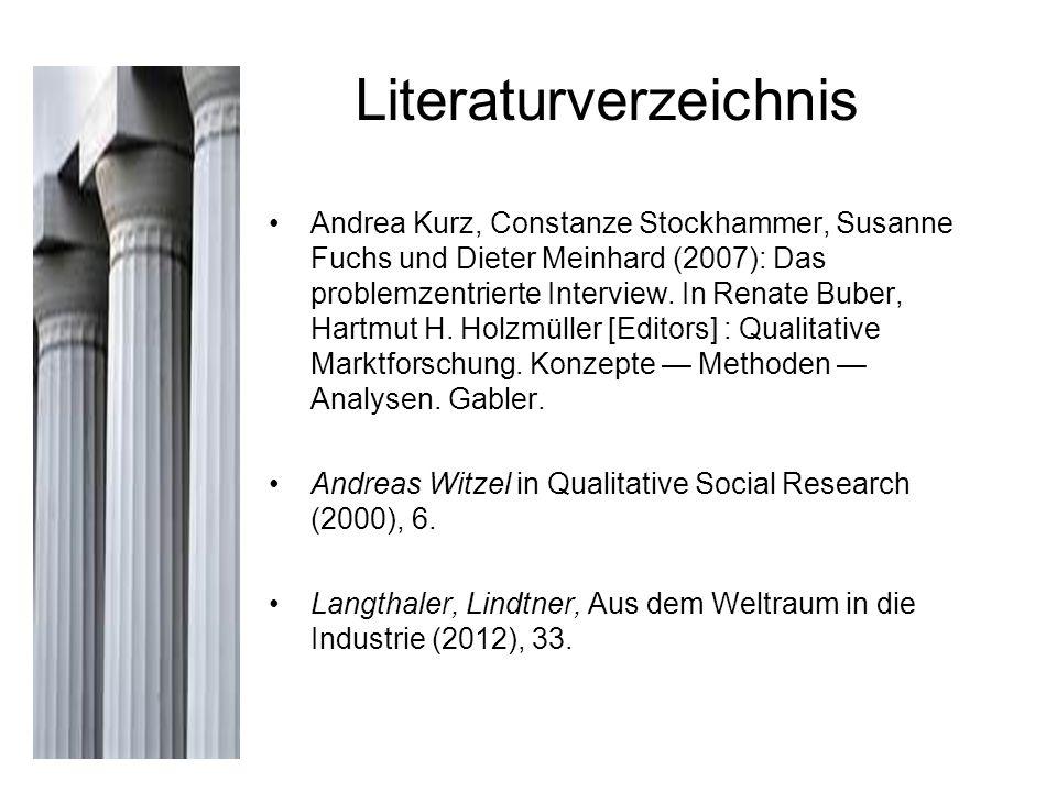 Literaturverzeichnis Andrea Kurz, Constanze Stockhammer, Susanne Fuchs und Dieter Meinhard (2007): Das problemzentrierte Interview. In Renate Buber, H