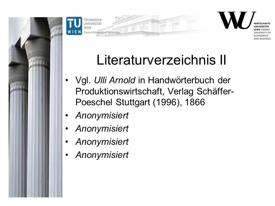 Literaturverzeichnis II Vgl. Ulli Arnold in Handwörterbuch der Produktionswirtschaft, Verlag Schäffer- Poeschel Stuttgart (1996), 1866 Anonymisiert