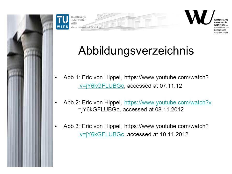 Abbildungsverzeichnis Abb.1: Eric von Hippel, https://www.youtube.com/watch? v=jY6kGFLUBGc v=jY6kGFLUBGc, accessed at 07.11.12 Abb.2: Eric von Hippel,