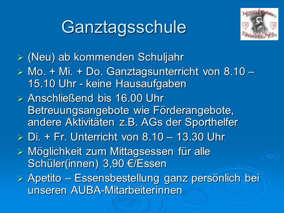 Ganztagsschule  (Neu) ab kommenden Schuljahr  Mo. + Mi. + Do. Ganztagsunterricht von 8.10 – 15.10 Uhr - keine Hausaufgaben  Anschließend bis 16.00