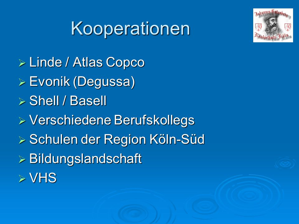 Kooperationen  Linde / Atlas Copco  Evonik (Degussa)  Shell / Basell  Verschiedene Berufskollegs  Schulen der Region Köln-Süd  Bildungslandschaf