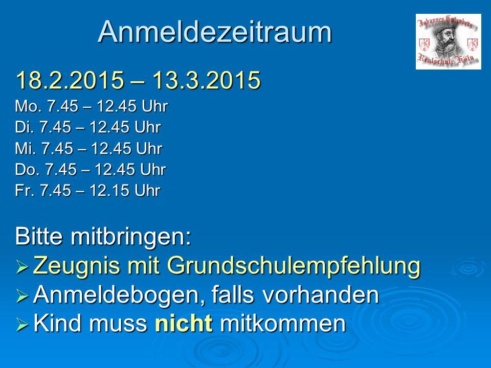 Anmeldezeitraum 18.2.2015 – 13.3.2015 Mo. 7.45 – 12.45 Uhr Di. 7.45 – 12.45 Uhr Mi. 7.45 – 12.45 Uhr Do. 7.45 – 12.45 Uhr Fr. 7.45 – 12.15 Uhr Bitte m
